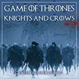 Game of Thrones: A Look at the Knights and Crows: Game of Thrones Mysteries and Lore, Book 7