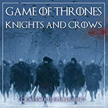 Game of Thrones: A Look at the Knights and Crows: Game of Thrones Mysteries and Lore, Book 7 Audiobook by CraftWrite Publishing Narrated by Johnny Robinson