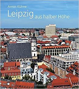 Leipzig Aus Halber Hohe Amazon De Armin Kuhne Bucher