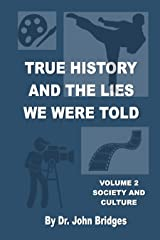 True History And The Lies We Were Told: Vol. 2 Society And Culture Kindle Edition
