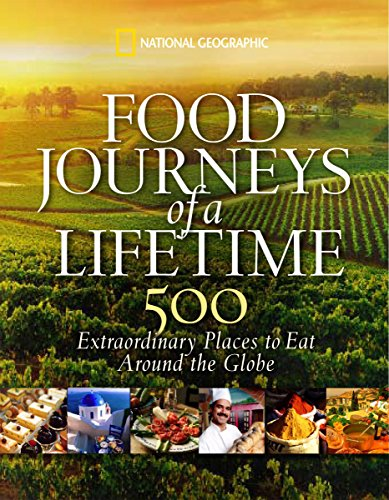 Food Journeys of a Lifetime: 500 Extraordinary Places to Eat Around the Globe by [National Geographic]