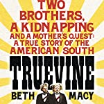 Truevine: An Extraordinary True Story of Two Brothers and a Mother's Love | Beth Macy