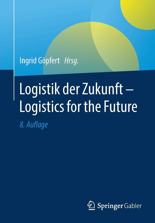 Logistik der Zukunft - Logistics for the Future Taschenbuch – 16. Oktober 2018 Ingrid Göpfert Springer Gabler 3658238046 Betriebswirtschaft