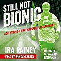 Still Not Bionic: Adventures in Unremarkable Ultrarunning Audiobook by Ira Rainey Narrated by Sam Devereaux