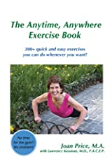 The Anytime, Anywhere Exercise Book: 300+ Quick and Easy Exercises You Can Do Whenever You Want! Kindle Edition