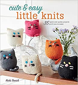 cute easy little knits 35 quick and quirky projects you ll love
