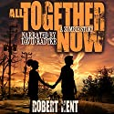 All Together Now: A Zombie Story Audiobook by Robert Kent Narrated by David Radtke