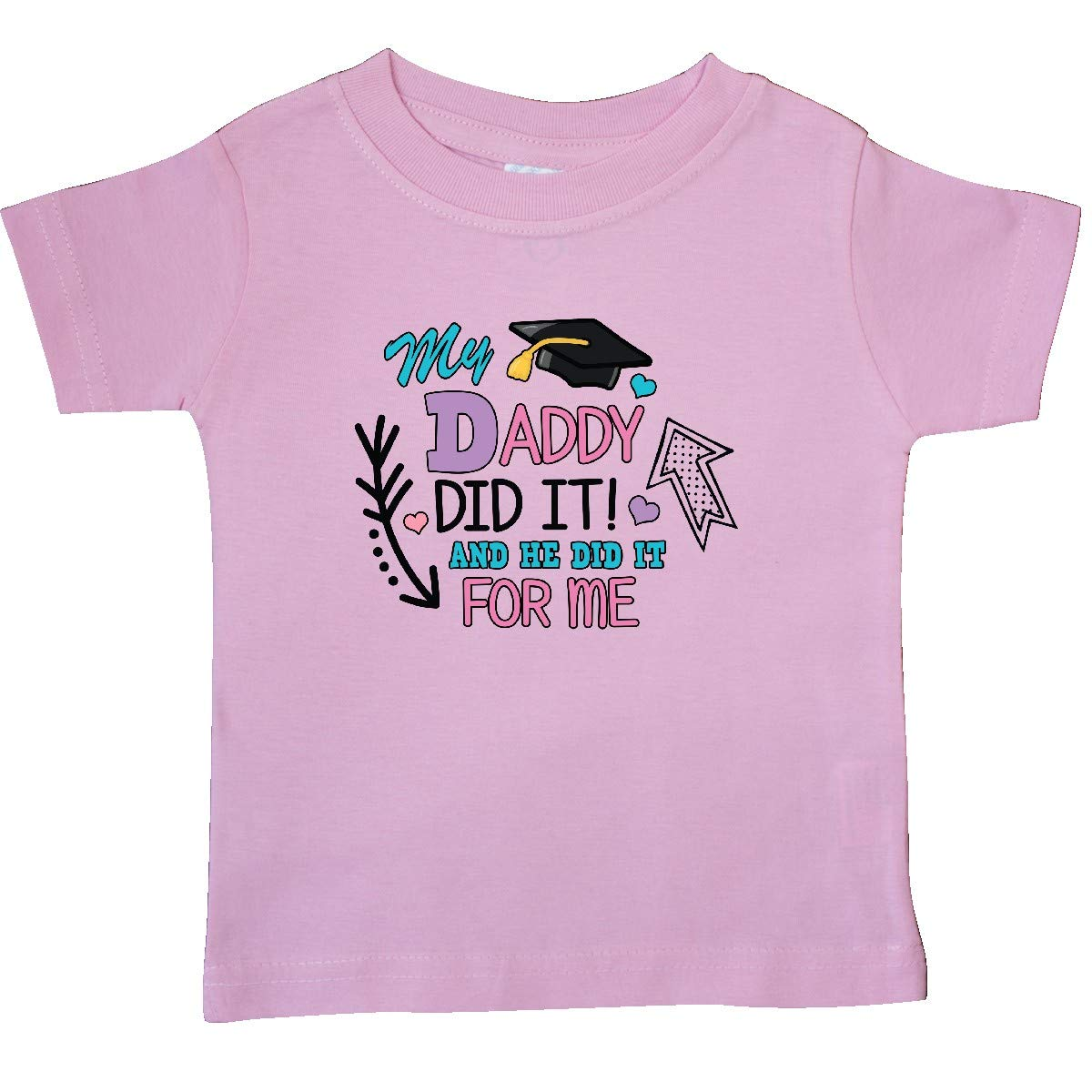 inktastic My Daddy Did It and He Did It for Me with Graduation Cap Baby T-Shirt