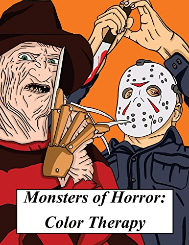 Monsters of Horror: Color Therapy: A Spooky and Scary Coloring Book Inspired By Horror Films, Halloween And All Things Creepy (Color Therapy and ... Color Therapy / Coloring Book (Film Horror Halloween 2017)