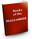 The Books of the Maccabees: Books 1 & 2
