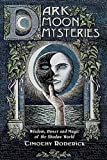 Dark Moon Mysteries: Wisdom, Power, and Magic of the Shadow World