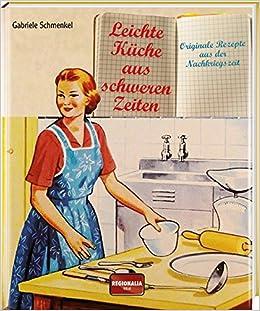 Leichte Kuche Aus Schweren Zeiten 9783955402921 Amazon Com Books