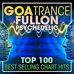 Goa Trance Fullon Psychedelic Top 100 Best Selling Chart Hits + DJ Mix