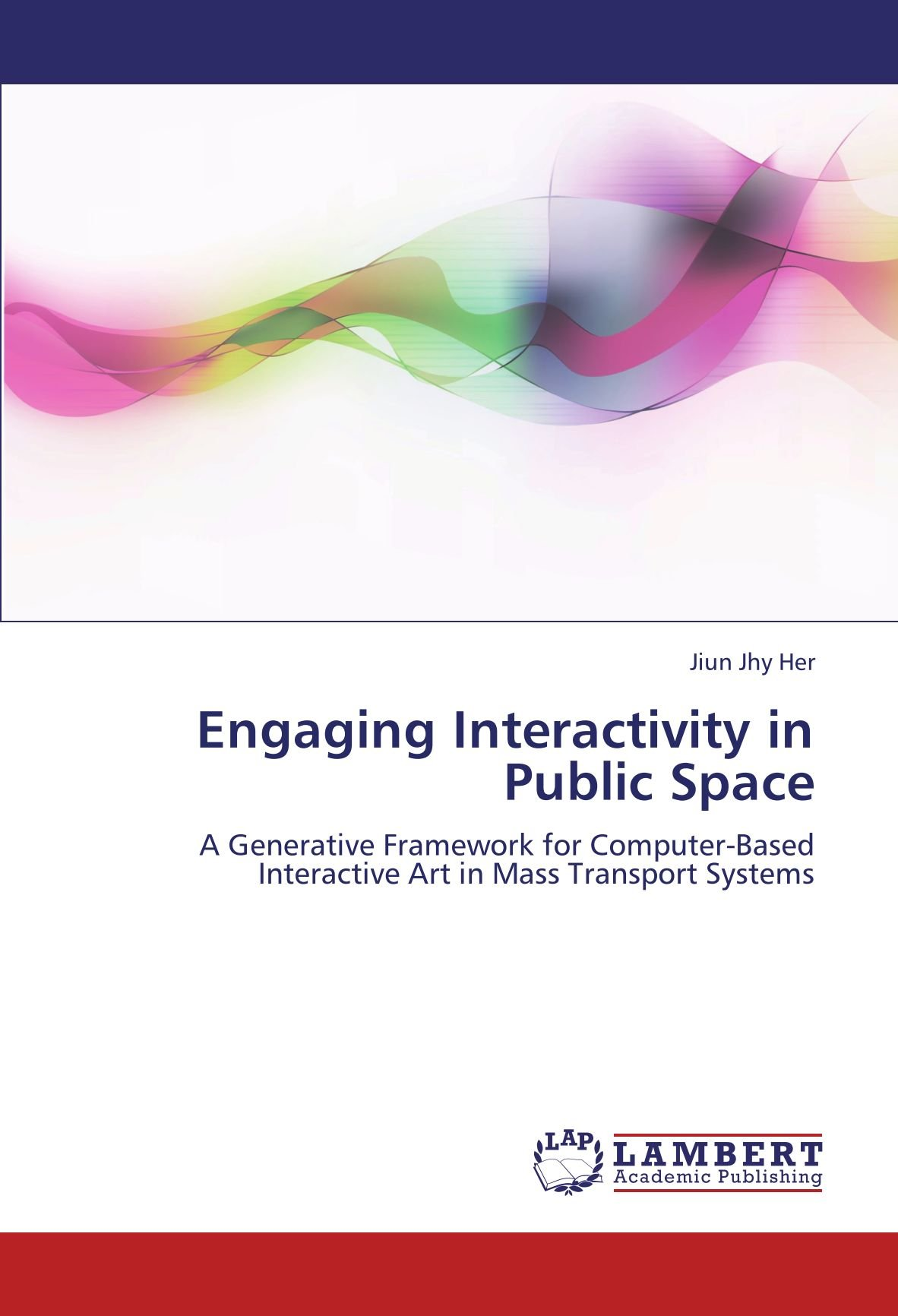 Download Engaging Interactivity in Public Space: A Generative Framework for Computer-Based Interactive Art in Mass Transport Systems PDF