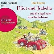Eliot und Isabella und die Jagd nach dem Funkelstein (Eliot und Isabella 2)   Ingo Siegner