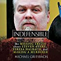 Indefensible: The Missing Truth About Steven Avery, Teresa Halbach, and Making a Murderer Audiobook by Michael Griesbach Narrated by James Foster