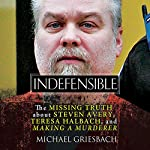 Indefensible: The Missing Truth About Steven Avery, Teresa Halbach, and Making a Murderer | Michael Griesbach