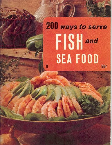 200 Ways to Serve Fish and Sea Food
