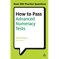 How to Pass Advanced Numeracy Tests: Improve Your Scores in Numerical Reasoning and Data Interpretation Psychometric…