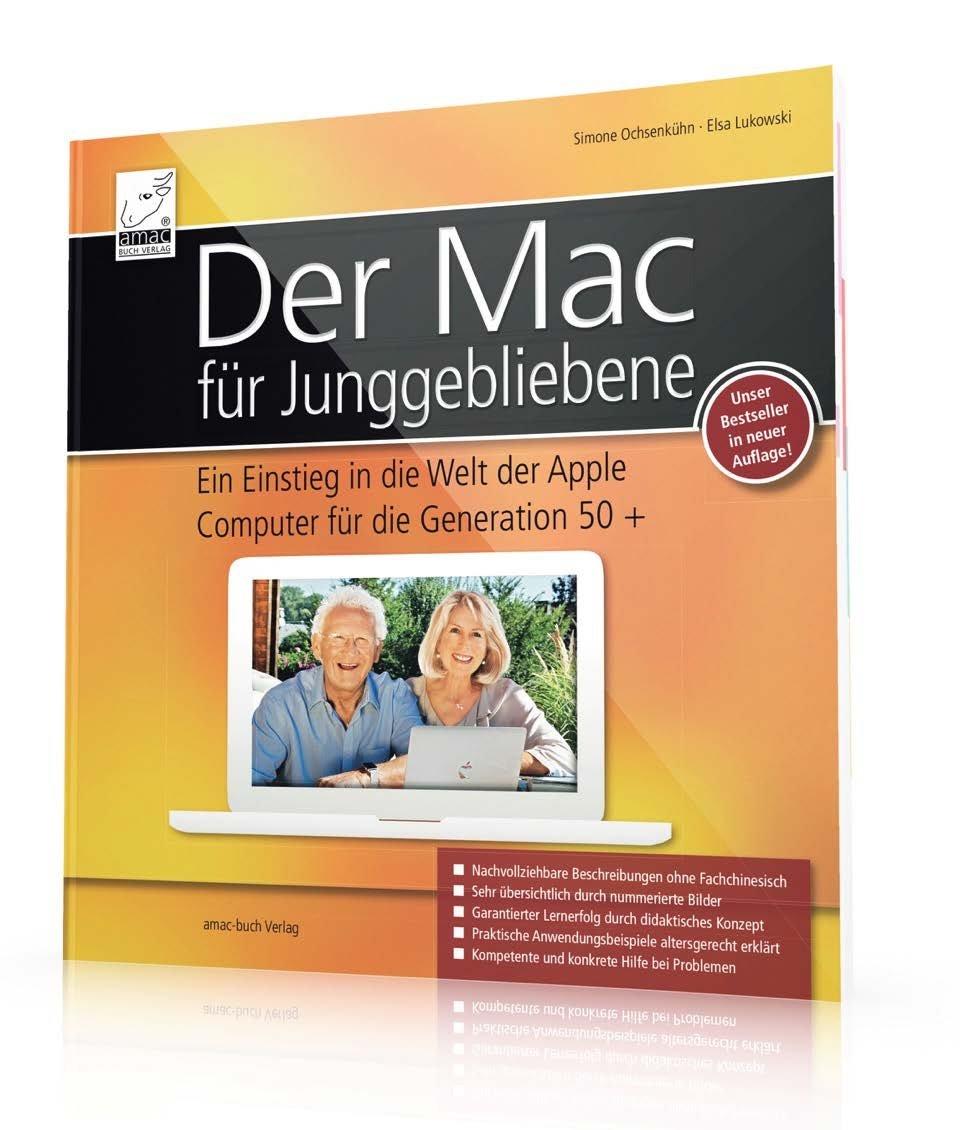 Der Mac für Junggebliebene - Ein Einstieg in die Welt der Apple Computer  für die Generation 50+ keinerlei Vorkenntnisse notwendig.