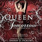 Queen of Tomorrow: A Stolen Empire Novel | Sherry Ficklin