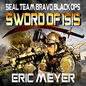 Sword of ISIS: SEAL Team Bravo: Black Ops | Eric Meyer