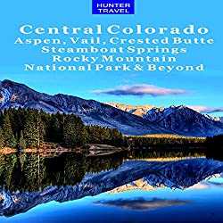 Central Colorado: Aspen, Vail, Crested Butte, Steamboat Springs, Rocky Mountain National Park & Beyond