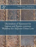 Declaration of Easement for Ingress and Egress-common Walkway for Adjacent Urban Lots: Real Estate - Easements, Legal Forms Book