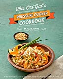 100 recipes cookbook - This Old Gal's Pressure Cooker Cookbook: Nearly 100 Satisfying Recipes for Your Instant Pot, Pressure Cooker, and Slow Cooker