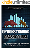 Options Trading Crash Course: The #1 Beginner's Guide to Start Making Money With Trading Options in 7 Days or Less!