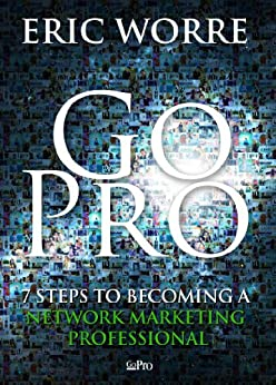 Go Pro - 7 Steps to Becoming a Network Marketing Professional by [Worre, Eric]