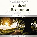 Moments of Reflection: Reclaiming the Lost Art of Biblical Meditation: Find True Peace in Jesus Audiobook by Robert Morgan Narrated by Robert Morgan