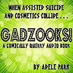 Gadzooks!: A Comically Quirky Audio Book   Adele Park