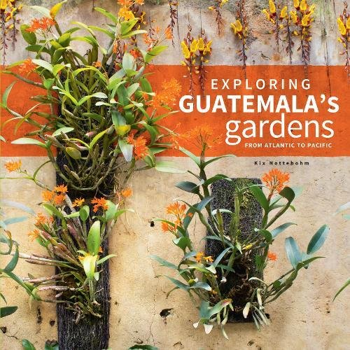 Exploring Guatemala's Gardens from Atlantic to Pacific