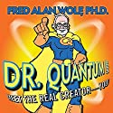 Dr. Quantum Presents Meet the Real Creator - You! Speech by Fred Alan Wolf Narrated by Fred Alan Wolf