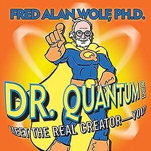 Dr. Quantum Presents Meet the Real Creator - You! Speech