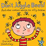 Don't Juggle Bees! And Other Useless Advice For Silly Children: A Silly Rhyming Picture Books for Kids