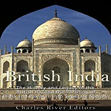 British India: The History and Legacy of the British Raj and the Partition of India and Pakistan into Separate Nations Audiobook by Charles River Editors Narrated by Scott Clem