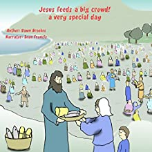 Jesus Feeds a Big Crowd: A Very Special Day: Miracles of Jesus, Book 1 Audiobook by Dawn Brookes Narrated by Sean Francis