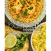 Easy Basmati Cookbook: Discover Delicious Ways to Cook with Basmati Rice (2nd Edition)