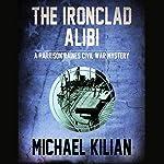 The Ironclad Alibi: The Harrison Raines Civil War Mysteries | Michael Kilian