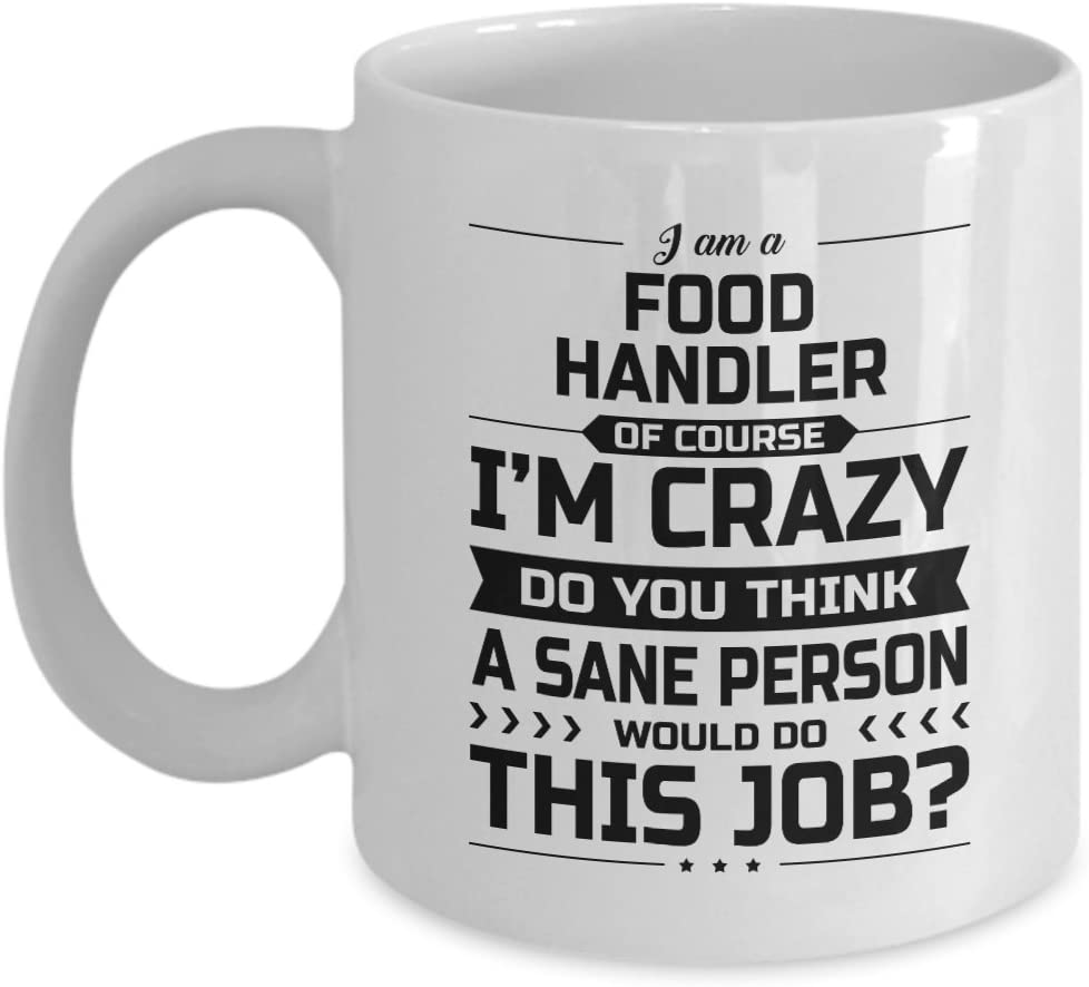 Food Handler Mug - I'm Crazy Do You Think A Sane Person Would Do This Job - Funny Novelty Ceramic Coffee & Tea Cup Cool Gifts for Men or Women with Gift Box