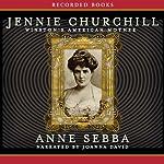 Jennie Churchill: Winston's American Mother | Anne Sebba