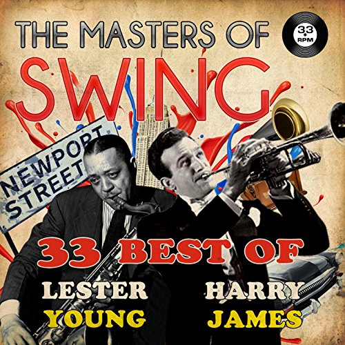 The Masters of Swing! (33 Best of Lester Young & Harry James)