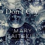 Don't Cry: Stories | Mary Gaitskill
