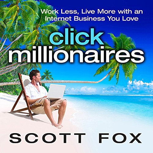 Click Millionaires: Work Less, Live More with an Internet Business You Love Audiobook [Free Download by Trial] thumbnail