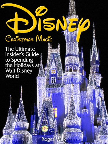Disney Christmas Magic: The Ultimate Insider's Guide to Spending the Holidays at Walt Disney - Kingdom Disneyworld Hours Magic