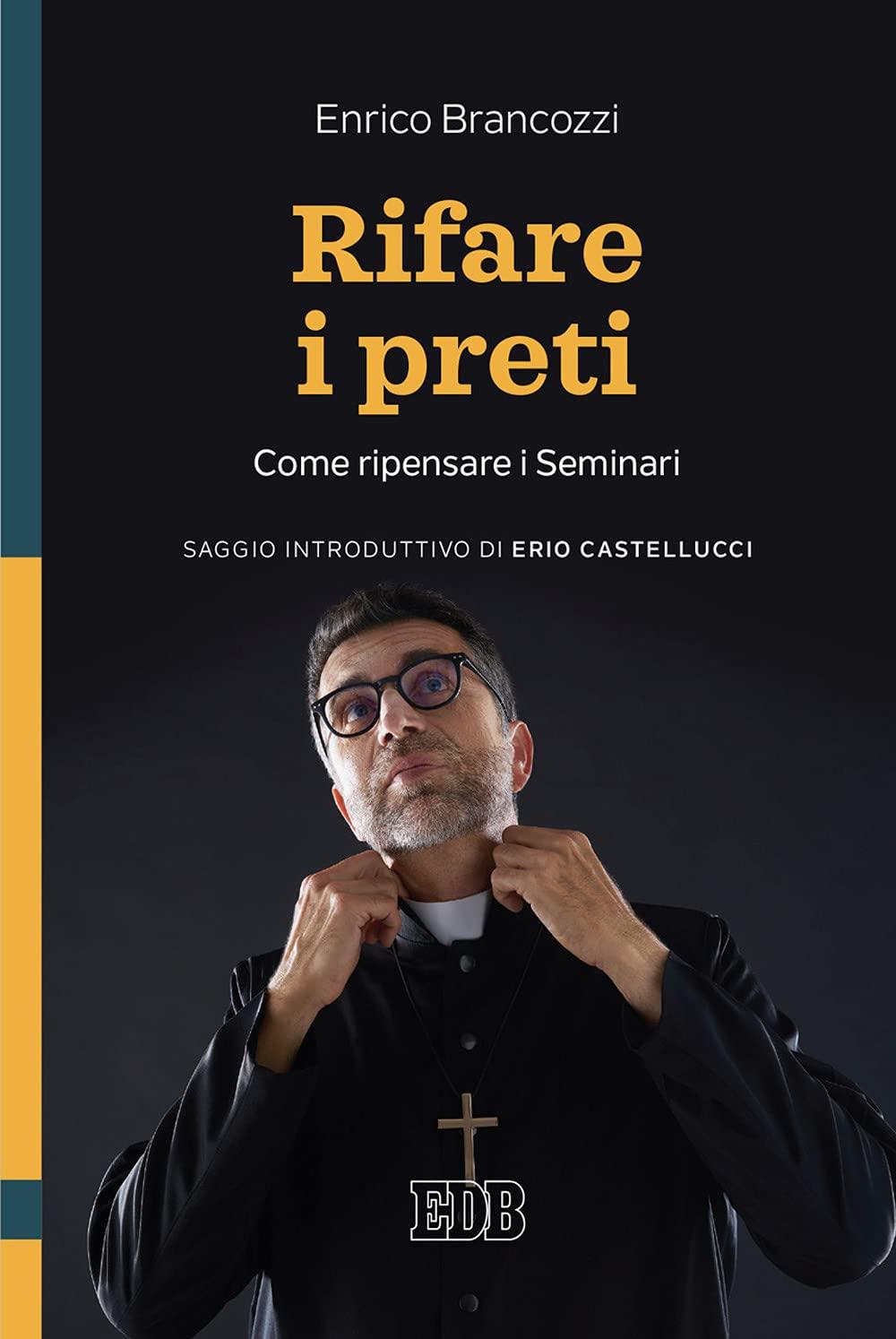 Rifare i preti. Come ripensare i Seminari : Brancozzi, Enrico, Castellucci, Erio: Amazon.it: Libri