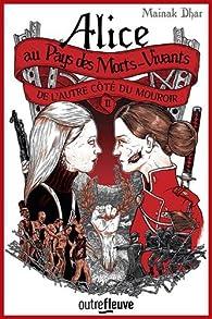 Alice au pays des morts-vivants, tome 2 : De l'autre côté du mouroir par Mainak Dhar