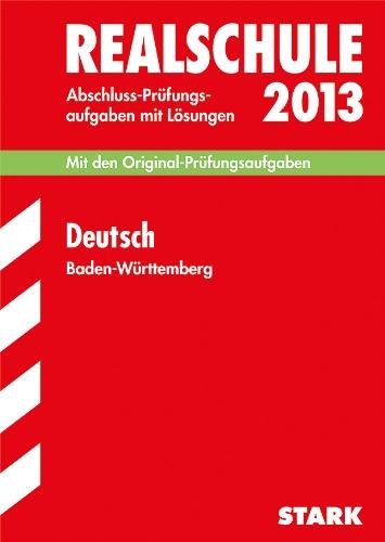 Abschluss-Prüfungsaufgaben Realschule Baden-Württemberg. Mit Lösungen / Deutsch 2012: Mit den Original-Prüfungsaufgaben Jahrgänge 2005-2011 mit Lösungen.